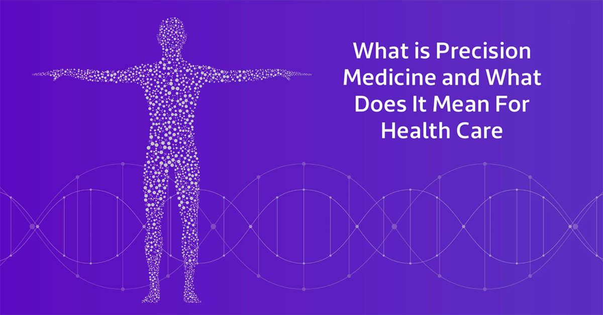 What Is Precision Medicine and What Does It Mean for Health Care